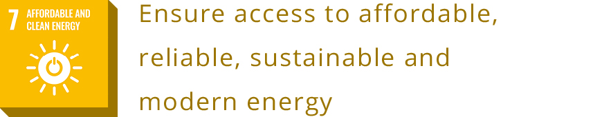 7 AFFORDABLE AND CLEAN ENERGY<br>Ensure access to affordable, reliable, sustainable and modern energy