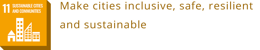11 SUSTAINABLE CITIES AND COMMUNITIES<br>Make cities inclusive, safe, resilient and sustainable